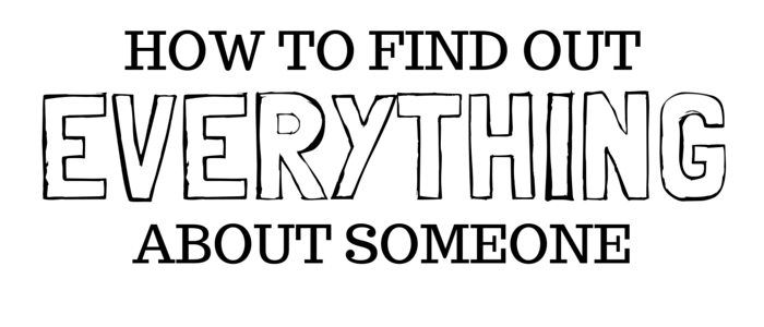 How to Find Out Everything About Someone