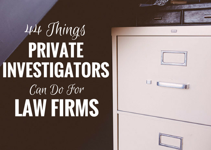 44 Things Private Investigators Can Do for Law Firms
